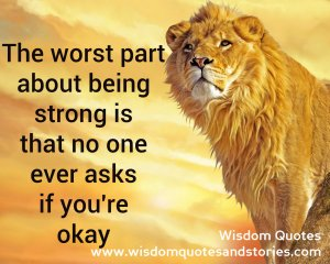 quotes-about-being-strong-the-worst-part-about-being-strong-is-that-no    Quotes About Being Strong Through Pain